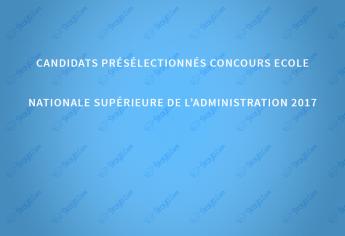 Candidats présélectionnés concours Ecole Nationale Supérieure de l'Administration 2017